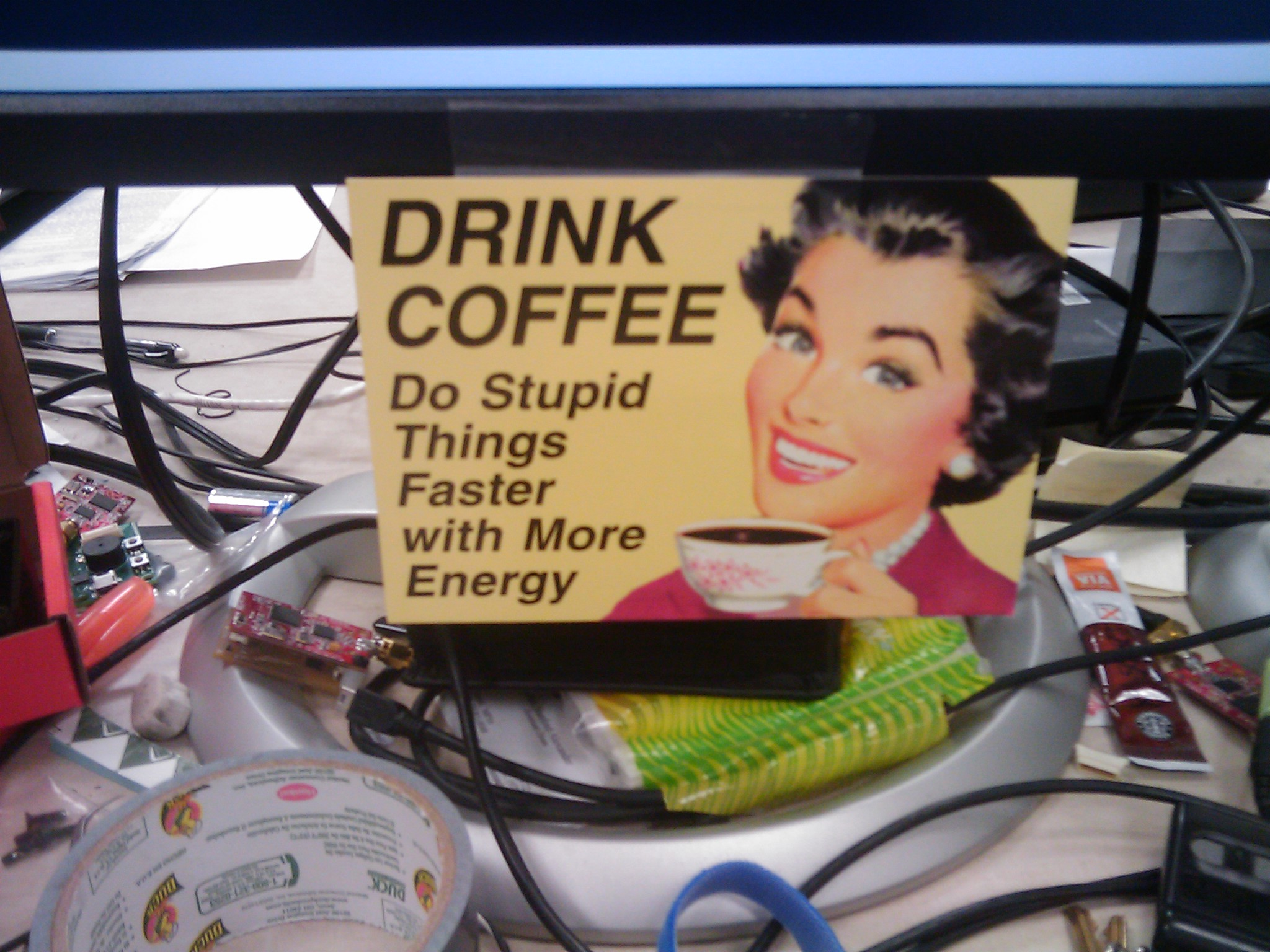 Drink Coffee; Do stupid things faster with more energy